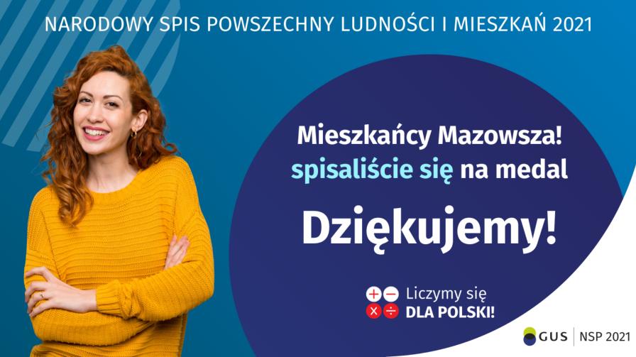Na grafice jest napis: Narodowy Spis Powszechny Ludności i Mieszkań 2021. Drodzy Mieszkańcy Mazowsza! Spisaliście się na medal. Dziękujemy! Na grafice widać uśmiechniętą kobietę.